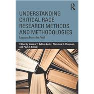 Understanding Critical Race Research Methods and Methodologies: Lessons from the Field by Jessica T. Decuir-Gunby;, 9781138294707