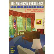 American Presidency for Beginners by Doty, Justin Slaughter; Amo-mensah, Kwadwo, 9781939994707
