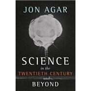 Science in the 20th Century and Beyond by Agar, Jon, 9780745634708