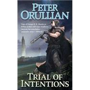 Trial of Intentions by Orullian, Peter, 9780765364708