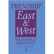 Friendship East and West: Philosophical Perspectives by Leaman,Oliver, 9781138974708