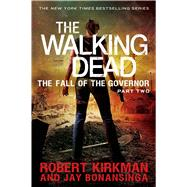 The Walking Dead: The Fall of the Governor: Part Two by Kirkman, Robert; Bonansinga, Jay, 9781250054708