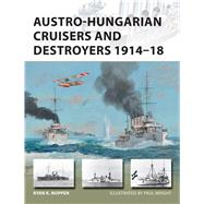Austro-Hungarian Cruisers and Destroyers 1914–18 by Noppen, Ryan K.; Wright, Paul, 9781472814708