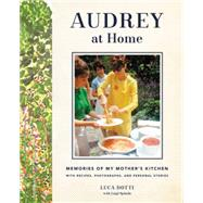 Audrey at Home: Memories of My Mother's Kitchen With Recipes, Photographs, and Personal Stories by Dotti, Luca; Spinola, Luigi (CON), 9780062284709
