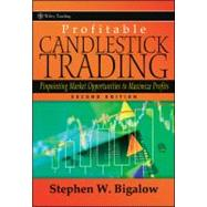 Profitable Candlestick Trading : Pinpointing Market Opportunities to Maximize Profits by Bigalow, Stephen W., 9780470924709