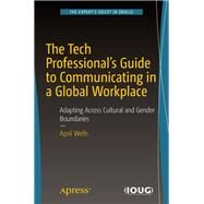 The Tech Professional's Guide to Communicating in a Global Workplace by Wells, April, 9781484234709