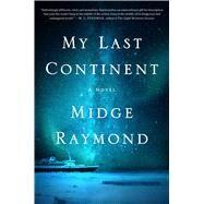 My Last Continent A Novel by Raymond, Midge, 9781501124709