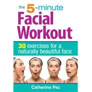The 5-Minute Facial Workout by Pez, Catherine, 9780778804710