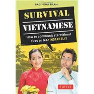 Survival Vietnamese: How to Communicate Without Fuss or Fear INSTANTLY! by Tran, Bac Hoai, 9780804844710