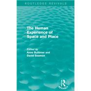 The Human Experience of Space and Place by Buttimer; Anne, 9781138924710