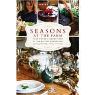 Seasons at the Farm Year-Round Celebrations at the Elliott Homestead by Elliott, Shaye; Elliott, Stuart, 9781493034710