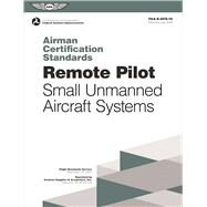 Remote Pilot Airman Certification Standards FAA-S-ACS-10, for Unmanned Aircraft Systems by Federal Aviation Administration (FAA), (N/A), 9781619544710