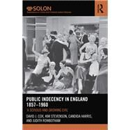 Public Indecency in England 1857-1960: 'A Serious and Growing EvilÆ by Cox; David J., 9780415524711