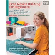 Free - Motion Quilting for Beginners: (and those who think they can't) by Hanson, Molly, 9781604684711