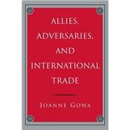 Allies, Adversaries, and International Trade by Gowa, Joanne, 9780691044712