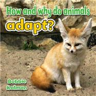 How and Why Do Animals Adapt? by Kalman, Bobbie, 9780778714712