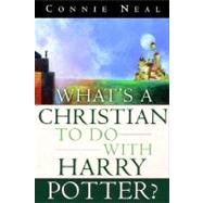 What's a Christian to Do With Harry Potter? by NEAL, CONNIE, 9781578564712
