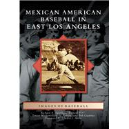 Mexican American Baseball in East Los Angeles by Santillán, Richard A.; Peña, Richard; Santillán, Teresa M.; Padilla, Al; Lagunas, Bob, 9781467124713