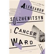Cancer Ward A Novel by Solzhenitsyn, Aleksandr; Bethell, Nicholas; Burg, David, 9780374534714