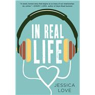In Real Life A Novel by Love, Jessica, 9781250064714