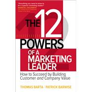 The 12 Powers of a Marketing Leader: How to Succeed by Building Customer and Company Value by Barta, Thomas; Barwise, Patrick, 9781259834714