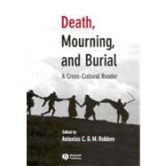 Death, Mourning, and Burial : A Cross-Cultural Reader by Robben, Antonius C. G. M., 9781405114714