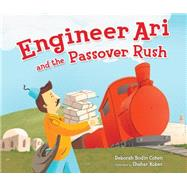 Engineer Ari and the Passover Rush by Cohen, Deborah Bodin; Kober, Shahar, 9781467734714