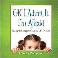 Ok, I Admit It, I'm Afraid by DeStefano, Anthony, 9780736964715