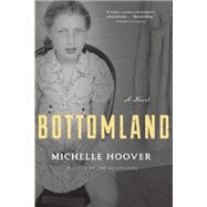 Bottomland A Novel by Hoover, Michelle, 9780802124715