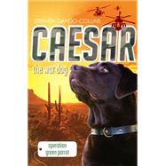 Caesar the War Dog: Operation Green Parrot by Dando-Collins, Stephen, 9780857984715