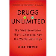 Drugs Unlimited The Web Revolution That's Changing How the World Gets High by Power, Mike, 9781250054715