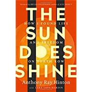 The Sun Does Shine by Hinton, Anthony Ray; Hardin, Lara Love; Stevenson, Bryan, 9781250124715