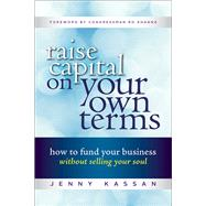Raise Capital on Your Own Terms by KASSAN, JENNY, 9781523084715