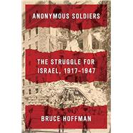 Anonymous Soldiers by Hoffman, Bruce, 9780307594716