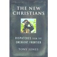 The New Christians: Dispatches from the Emergent Frontier by Tony Jones, 9780787994716