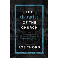 The Character of the Church The Marks of God's Obedient People by Thorn, Joe, 9780802414717