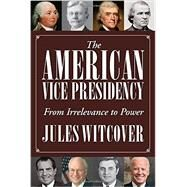 The American Vice Presidency by Witcover, Jules, 9781588344717