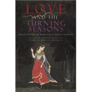 Love and the Turning Seasons India's Poetry of Spiritual & Erotic Longing by Schelling, Andrew, 9781619024717