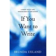 If You Want to Write A Book about Art, Independence and Spirit by Ueland, Brenda; Codrescu, Andrei, 9781555974718