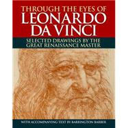 Through the Eyes of Leonardo Da Vinci: Revealing the Genius of the Great Renaissance Master by Barber, Barrington, 9781784044718