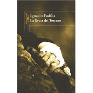 La Gruta Del Toscano/ Toscano's Grotto by Padilla, Ignacio, 9789707704718