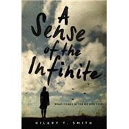 A Sense of the Infinite by Smith, Hilary T., 9780062184719