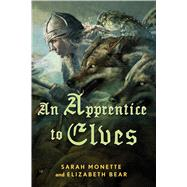 An Apprentice to Elves by Bear, Elizabeth; Monette, Sarah, 9780765324719