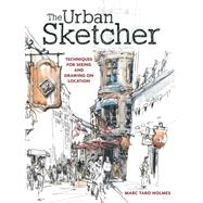 The Urban Sketcher: Techniques for Seeing and Drawing on Location by Holmes, Marc Taro, 9781440334719