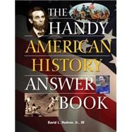 The Handy American History Answer Book by Hudson, David L., 9781578594719
