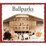 Ballparks Then and Now by Enders, Eric, 9781626864719