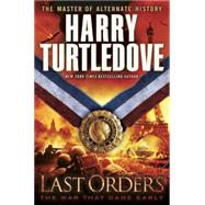 Last Orders (The War That Came Early, Book Six) by Turtledove, Harry, 9780345524720