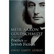 Meïr Aaron Goldschmidt and the Poetics of Jewish Fiction by Gurley, David Gantt, 9780815634720