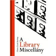 A Library Miscellany by Cock-Starkey, Claire, 9781851244720