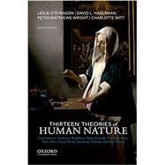 Thirteen Theories of Human Nature by Stevenson, Leslie; Haberman, David L.; Matthews Wright, Peter; Witt, Charlotte, 9780190604721